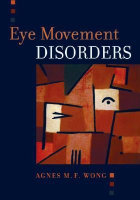 Eye Movement Disorders By Wong, Agnes M. F., M.D., Ph.D.