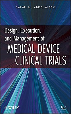 Design, Execution, and Management of Medical Device Clinical Trials By Abdel-Aleem, Salah
