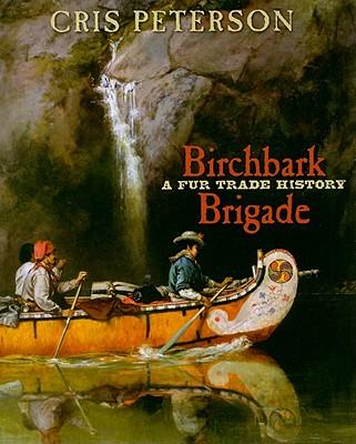 Birchbark Brigade By Peterson, Cris
